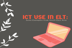 ICT Use In ELT: Some Examples from South East Asia
